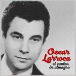 Oscar Larroca, cantor de nuestro Tango.